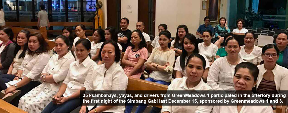 35 ksambahays, yayas, and drivers from GreenMeadows 1 participated in the offertory during the first night of the Simbang Gabi last December 15, sponsored by Greenmeadows 1 and 3.
