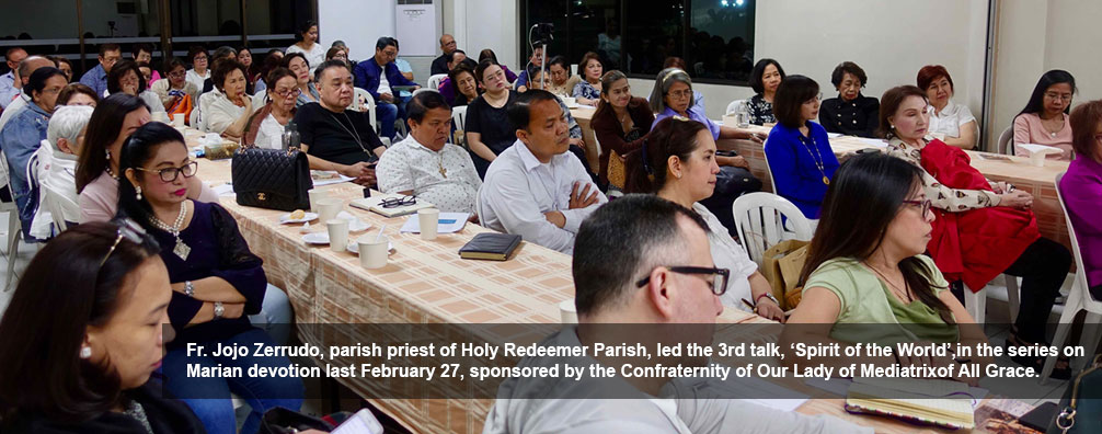Fr. Jojo Zerrudo, parish priest of Holy Redeemer Parish, led the 3rd talk, 'Spirit of the World', in the series on Marian devotion last February 27, sponsored by the Confraternity of Our Lady of Mediatrix of All Grace.