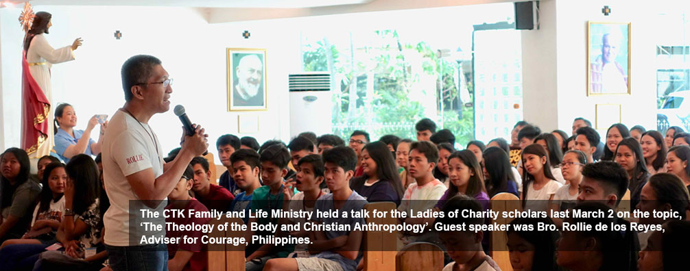 The CTK Family and Life Ministry held a talk for the Ladies of Charity scholars last March 2 on the topic, 'The Theology of the Body and Christian Anthropology'. Guest speaker was Bro. Rollie de los Reyes, Adviser for Courage, Philippines.