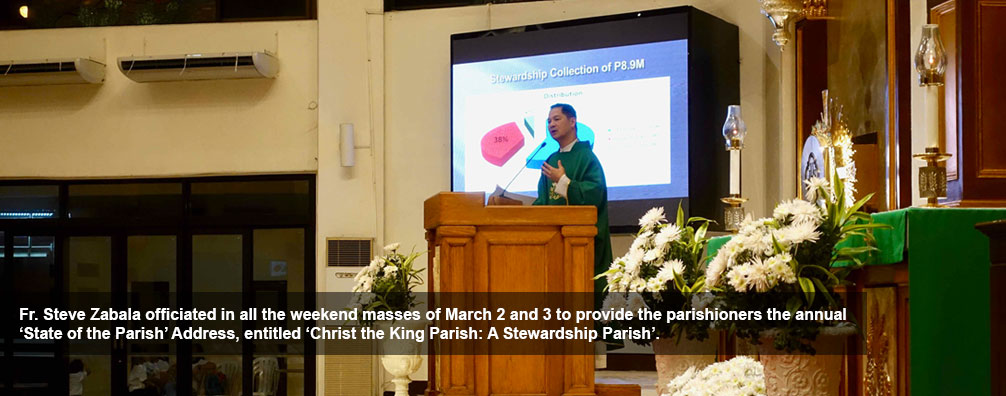 Fr. Steve Zabala officiated in all the weekend masses of March 2 and 3 to provide the parishioners the annual 'State of the Parish' Address, entitled 'Christ the King Parish: A Stewardship Parish'.