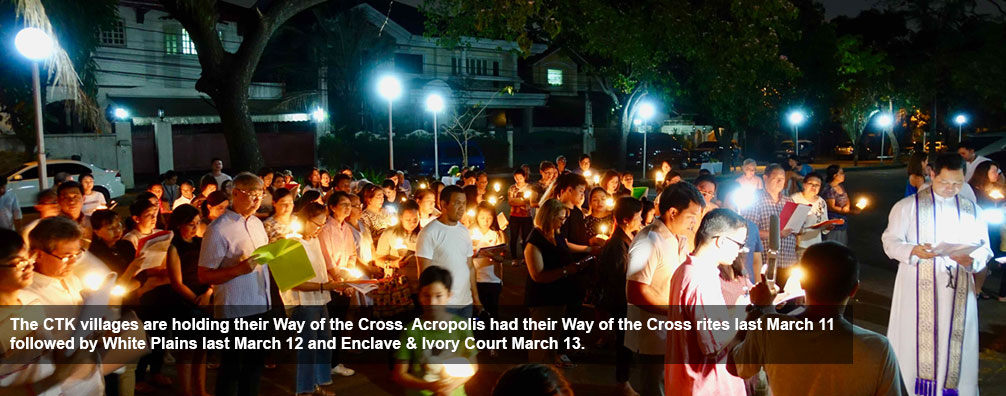 The CTK villages are holding their Way of the Cross. Acropolis had their Way of the Cross rites last March 11 followed by White Plains last March 12 and Enclave & Ivory Court March 13.