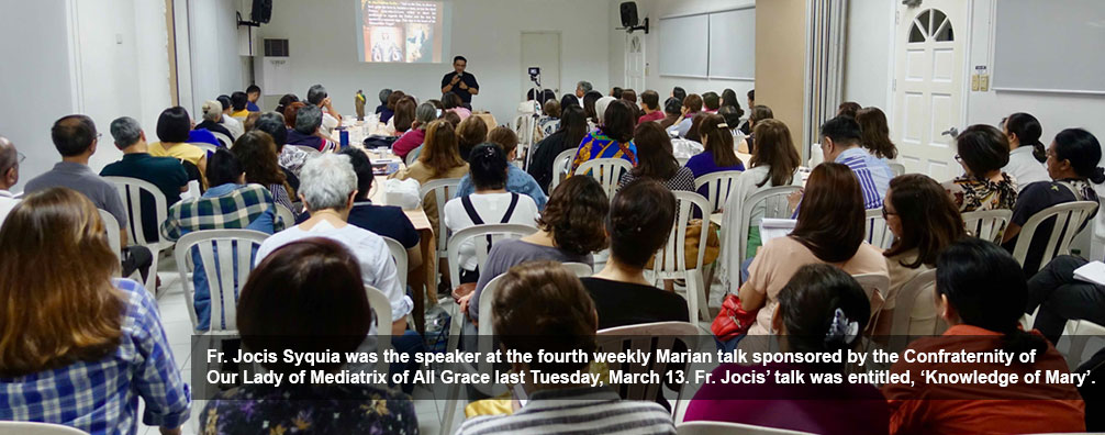Fr. Jocis Syquia was the speaker at the fourth weekly Marian talk sponsored by the Confraternity of Our Lady of Mediatrix of All Grace last Tuesday, March 13. Fr. Jocis' talk was entitled, 'Knowledge of Mary'.